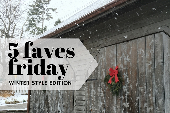 five faves friday - winter style edition